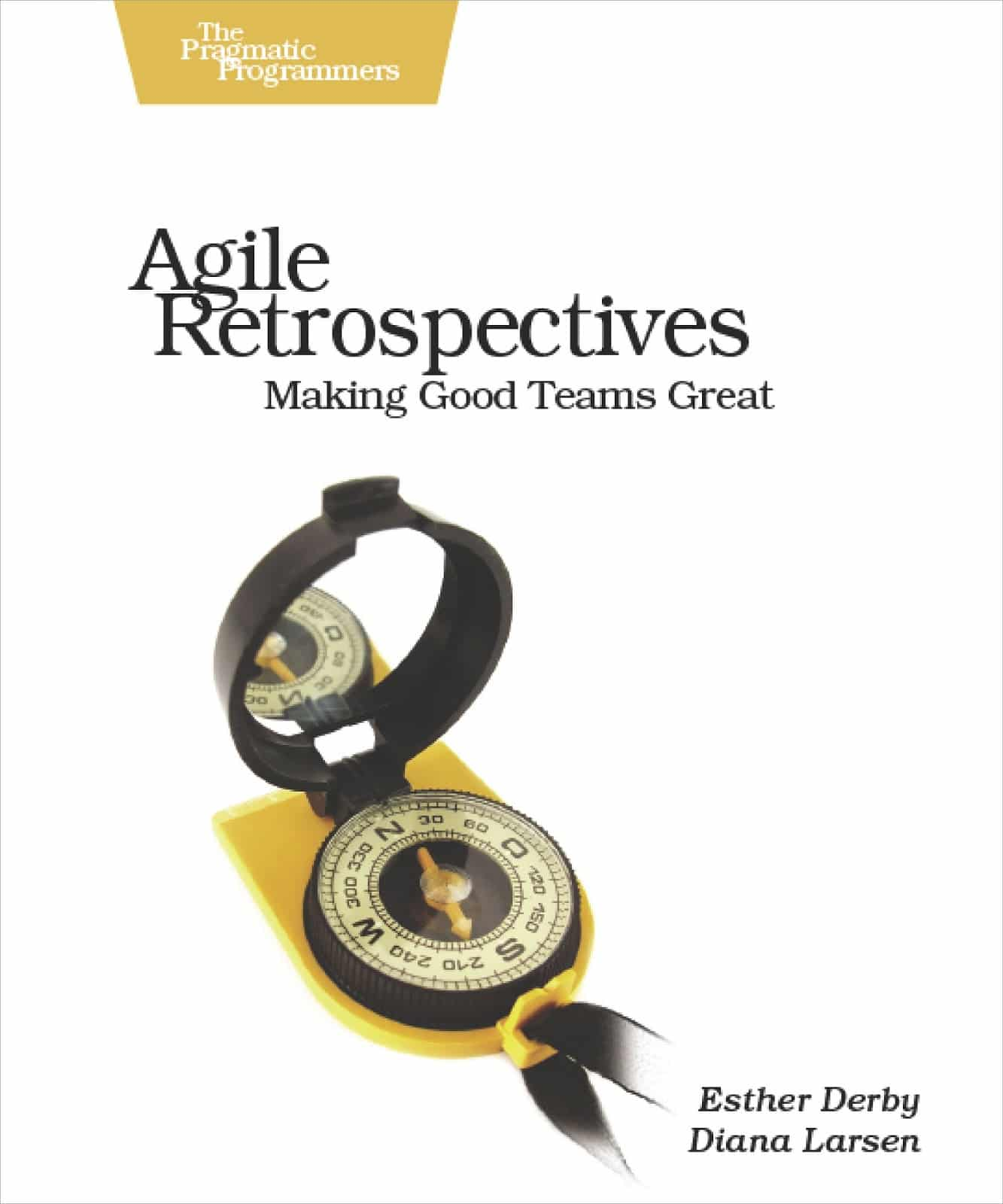 Agile Retrospectives: Makign Good Teams Great by Esther Derby and Diana Larsen