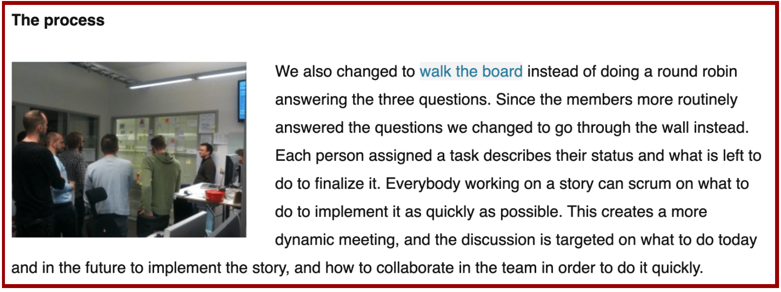 The process: We also changed to walk the board instead of doing a round robin and answering the three questions.