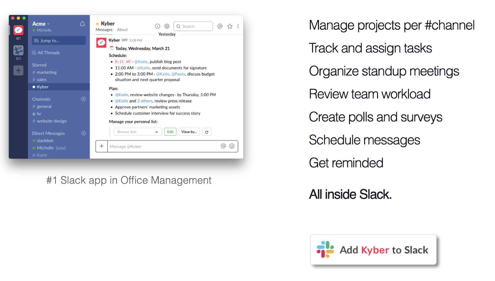 Kyber homepage: Manage projects per channel, track and assign tasks, organize standup meetings, review team workload, create polls and surveys, schedule messages, get reminded. All inside slack.