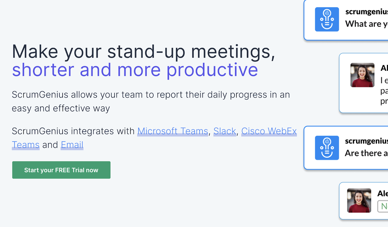 Make your stand-up meetings shorter and more productive. (ScrumGenius allows your team to report their daily progress in an easy and effective way)