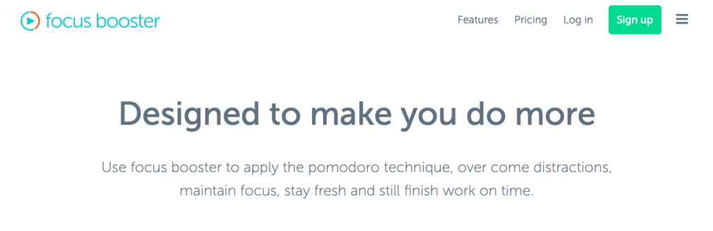 Focus booster: Designed to make you do more; Use focus booster to apply the pomodoro technique, over come distractions, maintain focus, stay fresh and still finish work on time.