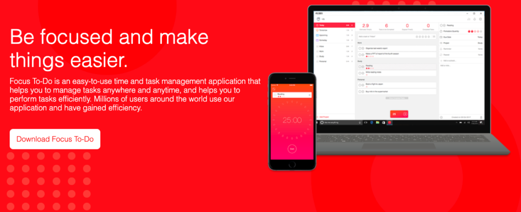 Focus To-Do: Be focused and make things easier. Focus To-Do is an easy-to-use time and task management application that helps you to manage tasks anywhere and anytime, and helps you to perform tasks efficiently. Millions of users around the world use our application and have gained efficiency.