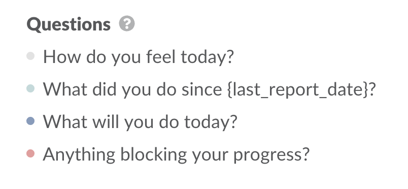 Questions: How do you feel today? What did you do since (last report date)? What will you do today? Anything blocking your progress?