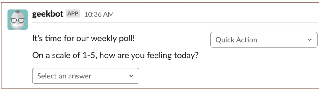 """Geekbot auto message: """"It's time for our weekly poll! On a scale of 1-5, how are you feeling today?"""""""